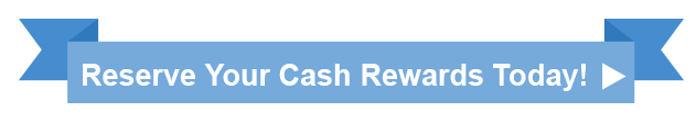 Click here to reserve your cash rewards!